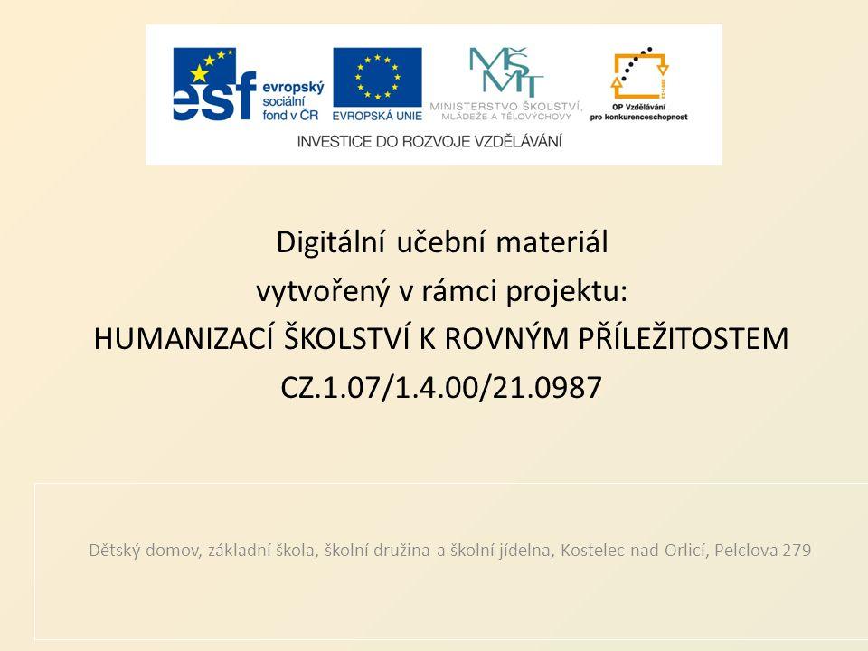 Digitální učební materiál vytvořený v rámci projektu: HUMANIZACÍ ŠKOLSTVÍ K ROVNÝM PŘÍLEŽITOSTEM CZ.1.07/1.4.00/21.0987 Dětský domov, základní škola,