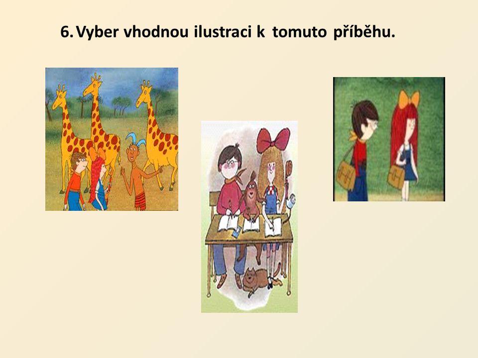 6.6. Vyber vhodnou ilustraci k tomuto příběhu.