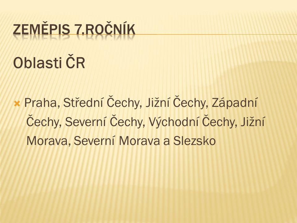 Oblasti ČR  Praha, Střední Čechy, Jižní Čechy, Západní Čechy, Severní Čechy, Východní Čechy, Jižní Morava, Severní Morava a Slezsko