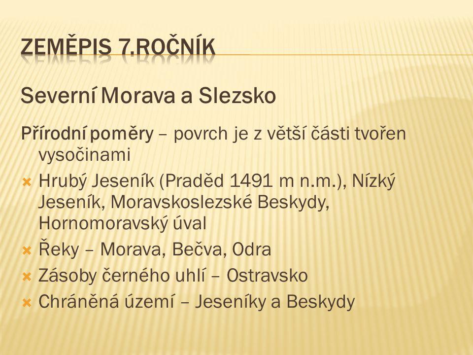 Severní Morava a Slezsko Přírodní poměry – povrch je z větší části tvořen vysočinami  Hrubý Jeseník (Praděd 1491 m n.m.), Nízký Jeseník, Moravskoslez