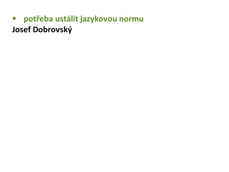  potřeba ustálit jazykovou normu Josef Dobrovský