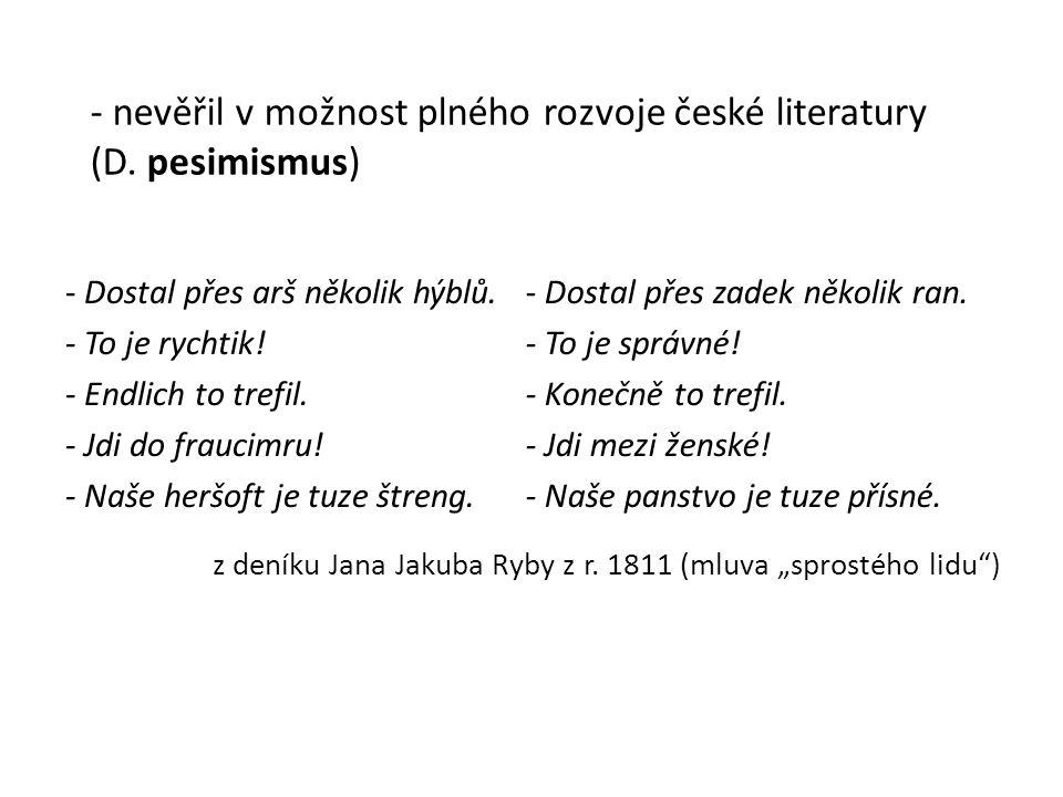 """z deníku Jana Jakuba Ryby z r. 1811 (mluva """"sprostého lidu ) - Dostal přes arš několik hýblů."""