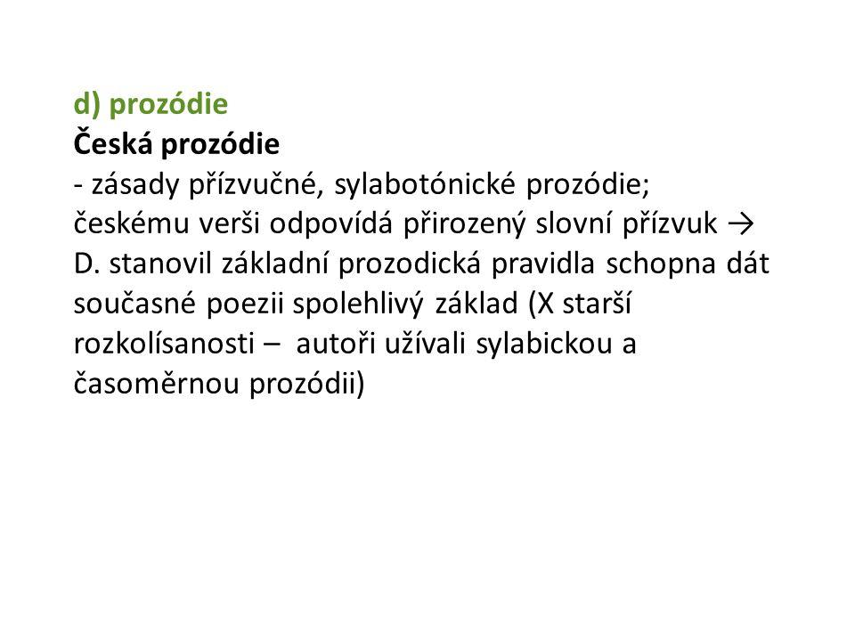 d) prozódie Česká prozódie - zásady přízvučné, sylabotónické prozódie; českému verši odpovídá přirozený slovní přízvuk → D.