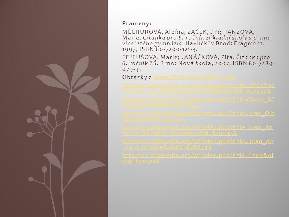 Čeští autoři bajek U nás psali nebo píší moderní bajky například tito spisovatelé: Karel Čapek (knížka se jmenuje Bajky a podpovídky) Ivan Olbracht (O mudrci Bidpajovi a jeho zvířátkách) Jiří Žáček (Bajky a nebajky) Alois Mikulka (Dvanáct usmívajících se ježibab)