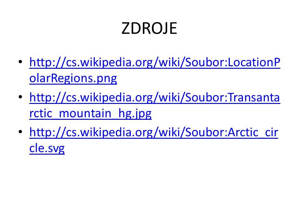 ZDROJE http://cs.wikipedia.org/wiki/Soubor:LocationP olarRegions.png http://cs.wikipedia.org/wiki/Soubor:LocationP olarRegions.png http://cs.wikipedia.org/wiki/Soubor:Transanta rctic_mountain_hg.jpg http://cs.wikipedia.org/wiki/Soubor:Transanta rctic_mountain_hg.jpg http://cs.wikipedia.org/wiki/Soubor:Arctic_cir cle.svg http://cs.wikipedia.org/wiki/Soubor:Arctic_cir cle.svg