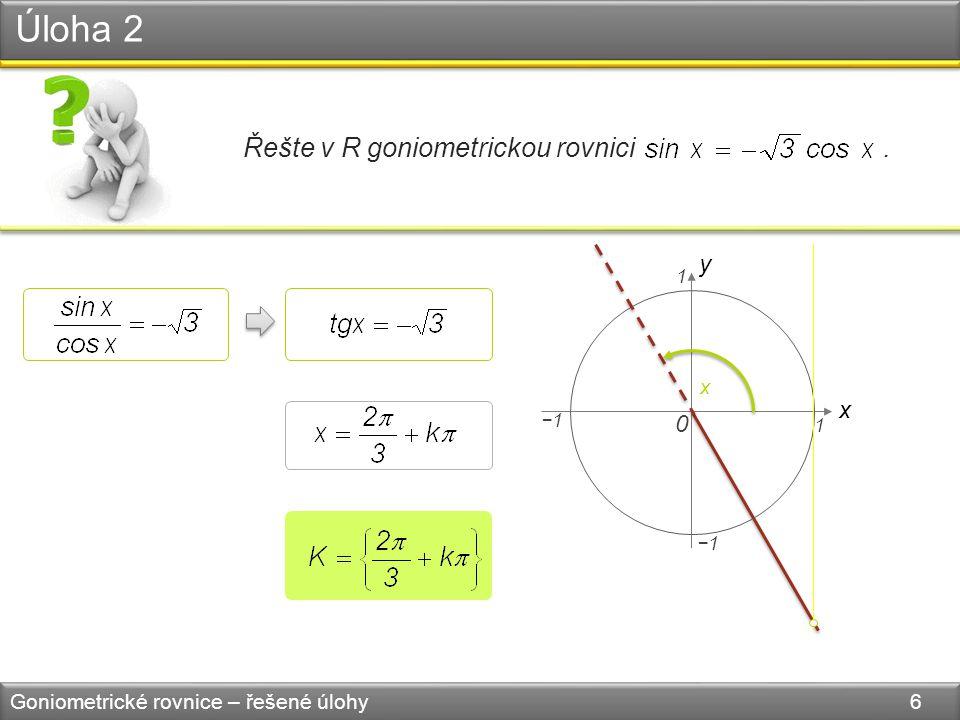 Řešte v R goniometrickou rovnici. Úloha 2 Goniometrické rovnice – řešené úlohy 6 y x 0 1 1 −1 x