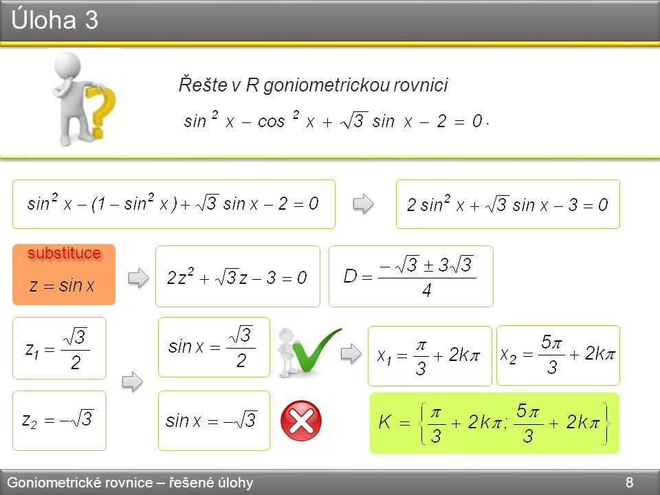 Úloha 3 Goniometrické rovnice – řešené úlohy 8 Řešte v R goniometrickou rovnici. substituce