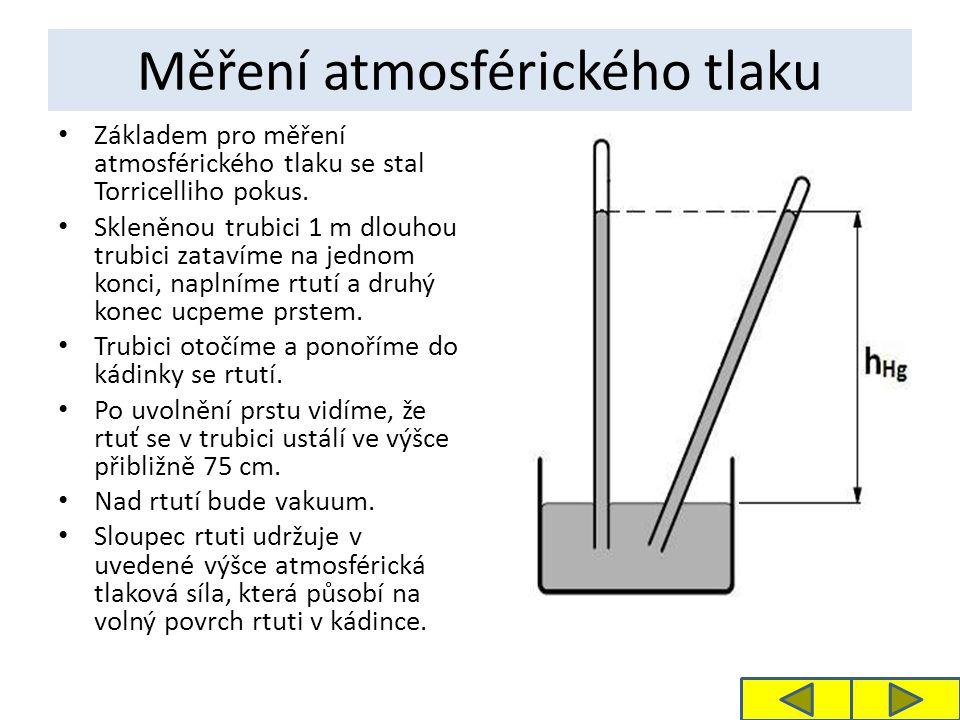 Měření atmosférického tlaku Základem pro měření atmosférického tlaku se stal Torricelliho pokus. Skleněnou trubici 1 m dlouhou trubici zatavíme na jed