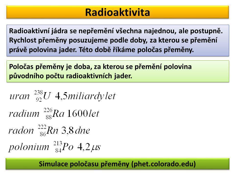 Radioaktivita Poločas přeměny je doba, za kterou se přemění polovina původního počtu radioaktivních jader. Radioaktivní jádra se nepřemění všechna naj