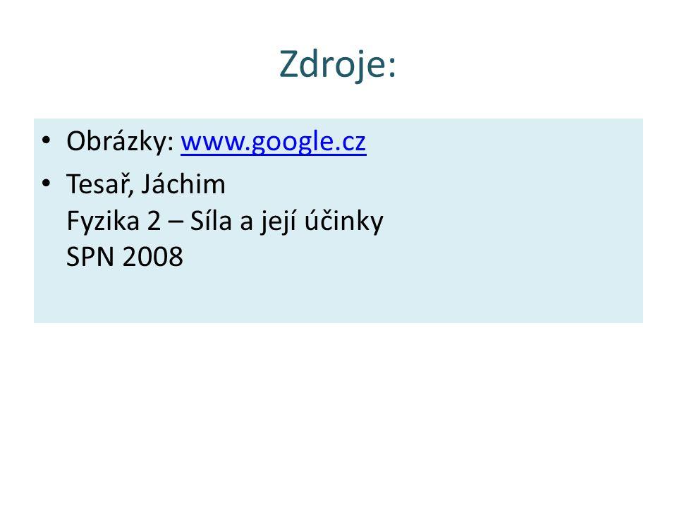Zdroje: Obrázky: www.google.czwww.google.cz Tesař, Jáchim Fyzika 2 – Síla a její účinky SPN 2008