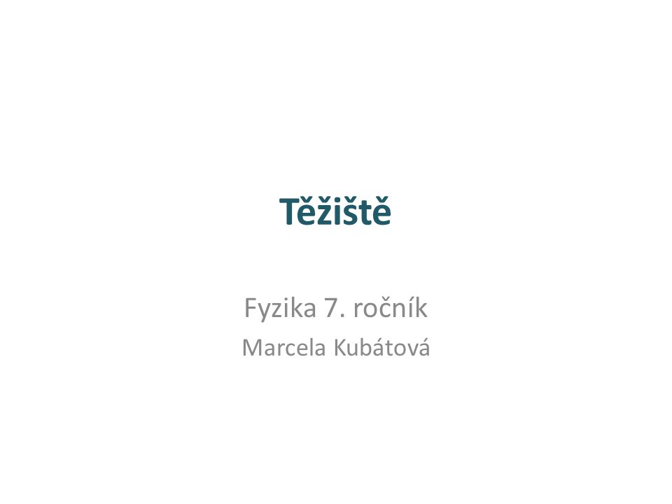 Těžiště Fyzika 7. ročník Marcela Kubátová