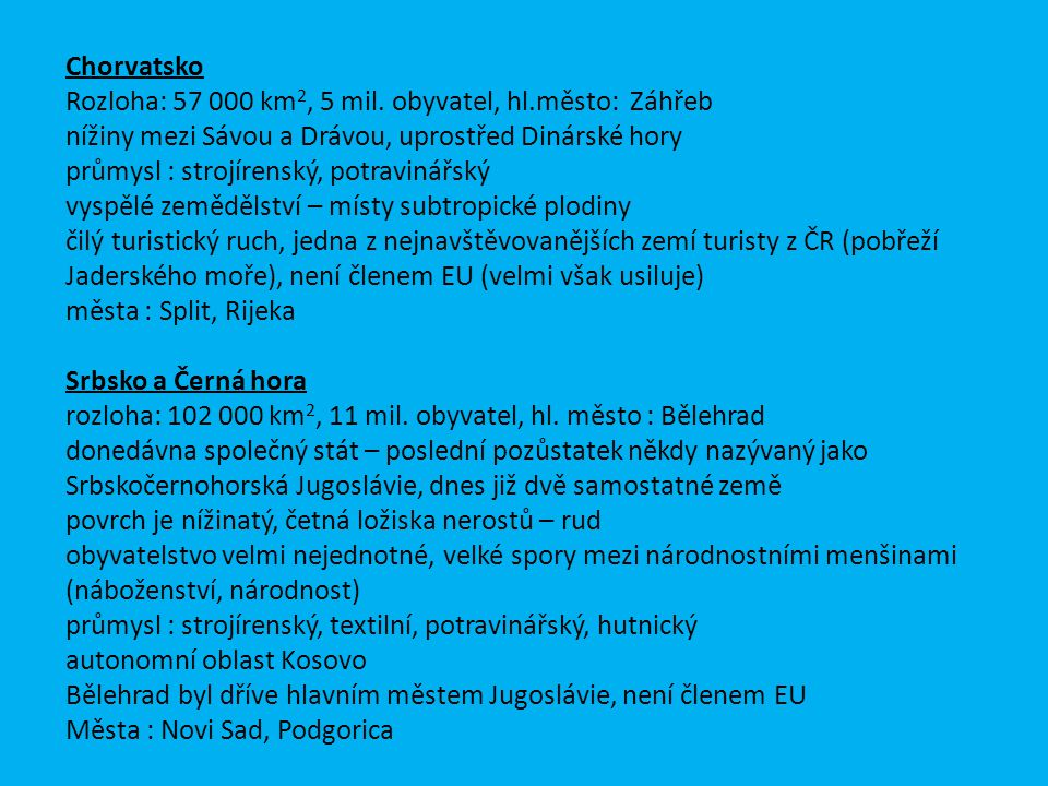 Chorvatsko Rozloha: 57 000 km 2, 5 mil. obyvatel, hl.město: Záhřeb nížiny mezi Sávou a Drávou, uprostřed Dinárské hory průmysl : strojírenský, potravi