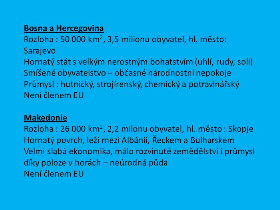 Bosna a Hercegovina Rozloha : 50 000 km 2, 3,5 milionu obyvatel, hl. město: Sarajevo Hornatý stát s velkým nerostným bohatstvím (uhlí, rudy, soli) Smí