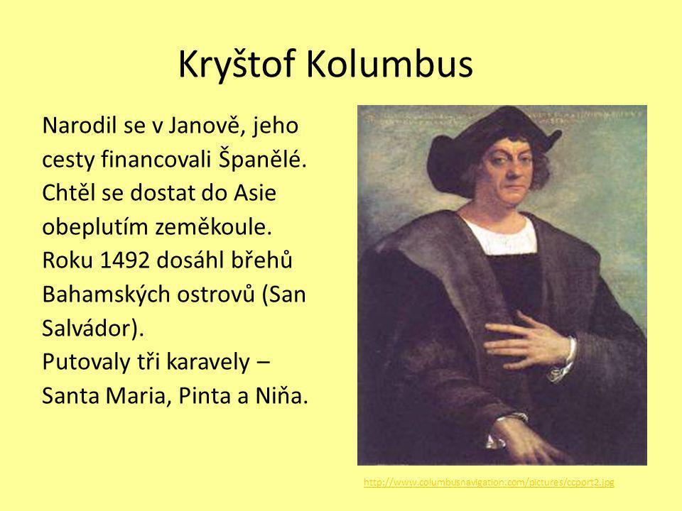 Kryštof Kolumbus Narodil se v Janově, jeho cesty financovali Španělé. Chtěl se dostat do Asie obeplutím zeměkoule. Roku 1492 dosáhl břehů Bahamských o