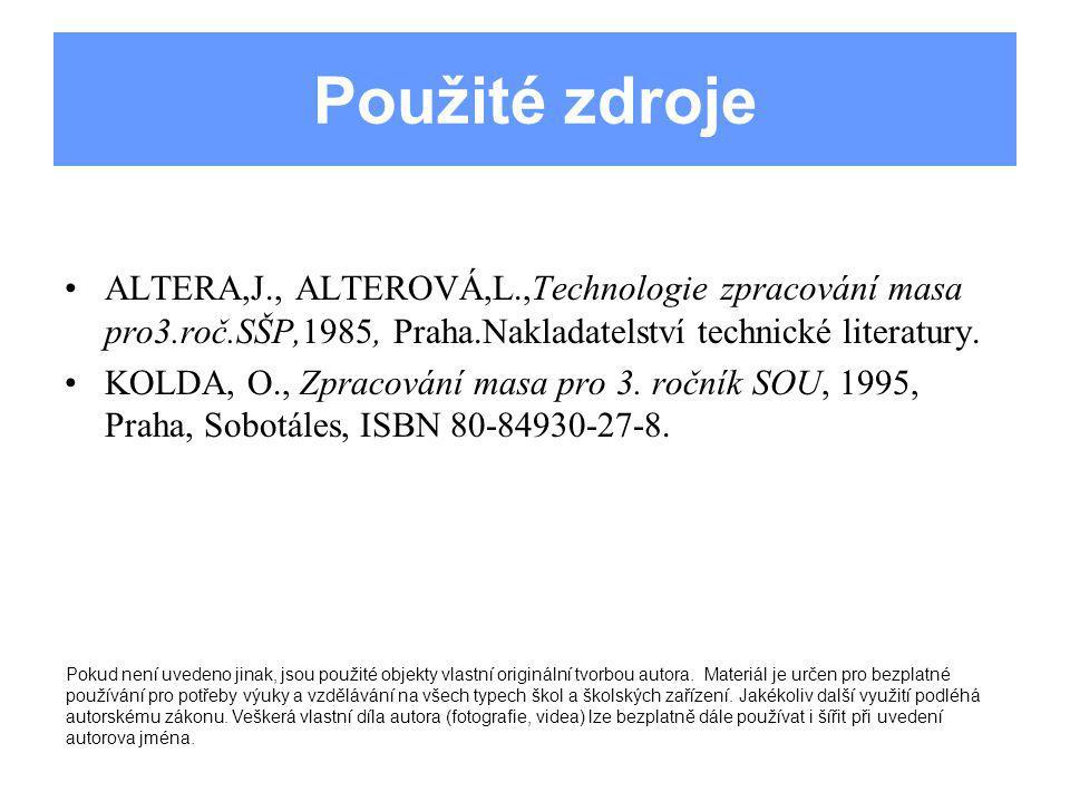 Použité zdroje ALTERA,J., ALTEROVÁ,L.,Technologie zpracování masa pro3.roč.SŠP,1985, Praha.Nakladatelství technické literatury. KOLDA, O., Zpracování