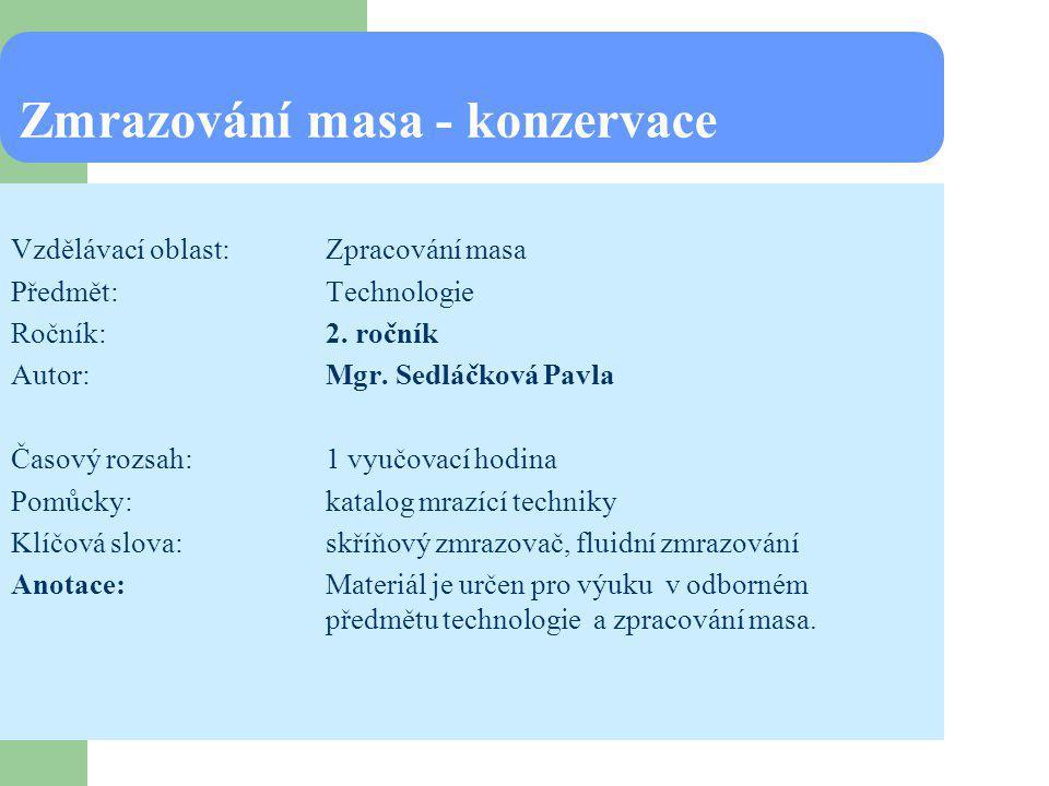 Použité zdroje ALTERA,J., ALTEROVÁ,L.,Technologie zpracování masa pro3.roč.SŠP,1985, Praha.Nakladatelství technické literatury.