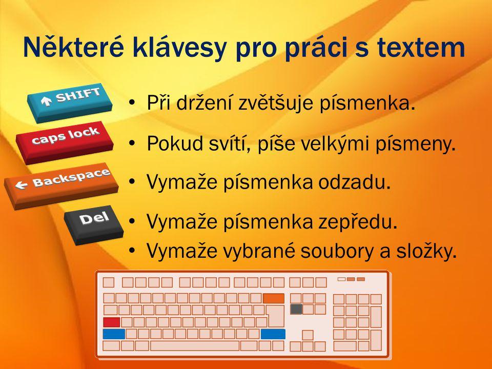 Některé klávesy pro práci s textem Při držení zvětšuje písmenka.