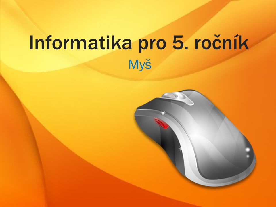 Informatika pro 5. ročník Myš