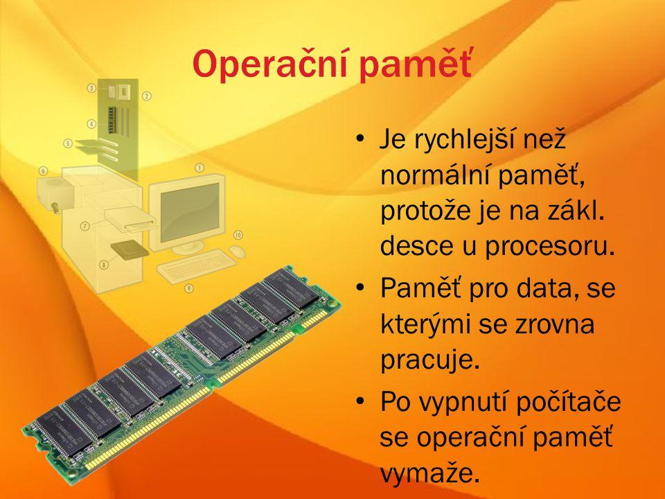 Operační paměť Je rychlejší než normální paměť, protože je na zákl.