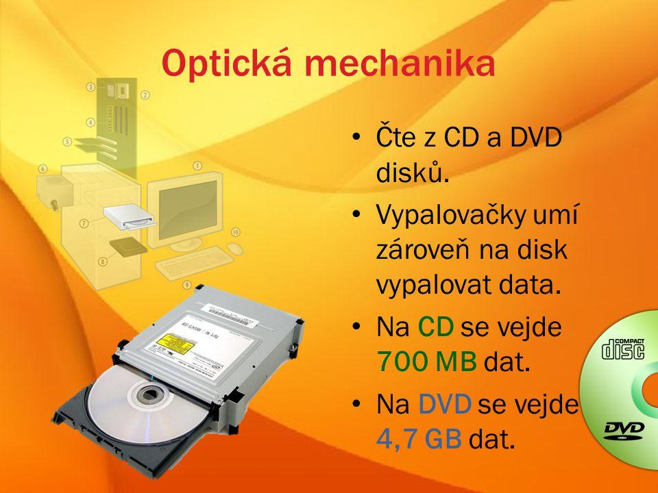 Optická mechanika Čte z CD a DVD disků.Vypalovačky umí zároveň na disk vypalovat data.