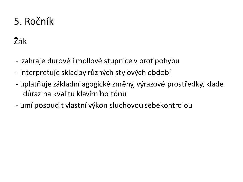 5. Ročník Žák - zahraje durové i mollové stupnice v protipohybu - interpretuje skladby různých stylových období - uplatňuje základní agogické změny, v