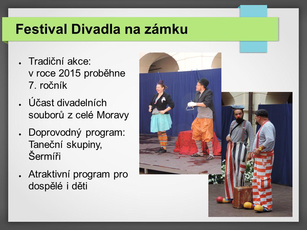 Festival Divadla na zámku ● Tradiční akce: v roce 2015 proběhne 7. ročník ● Účast divadelních souborů z celé Moravy ● Doprovodný program: Taneční skup