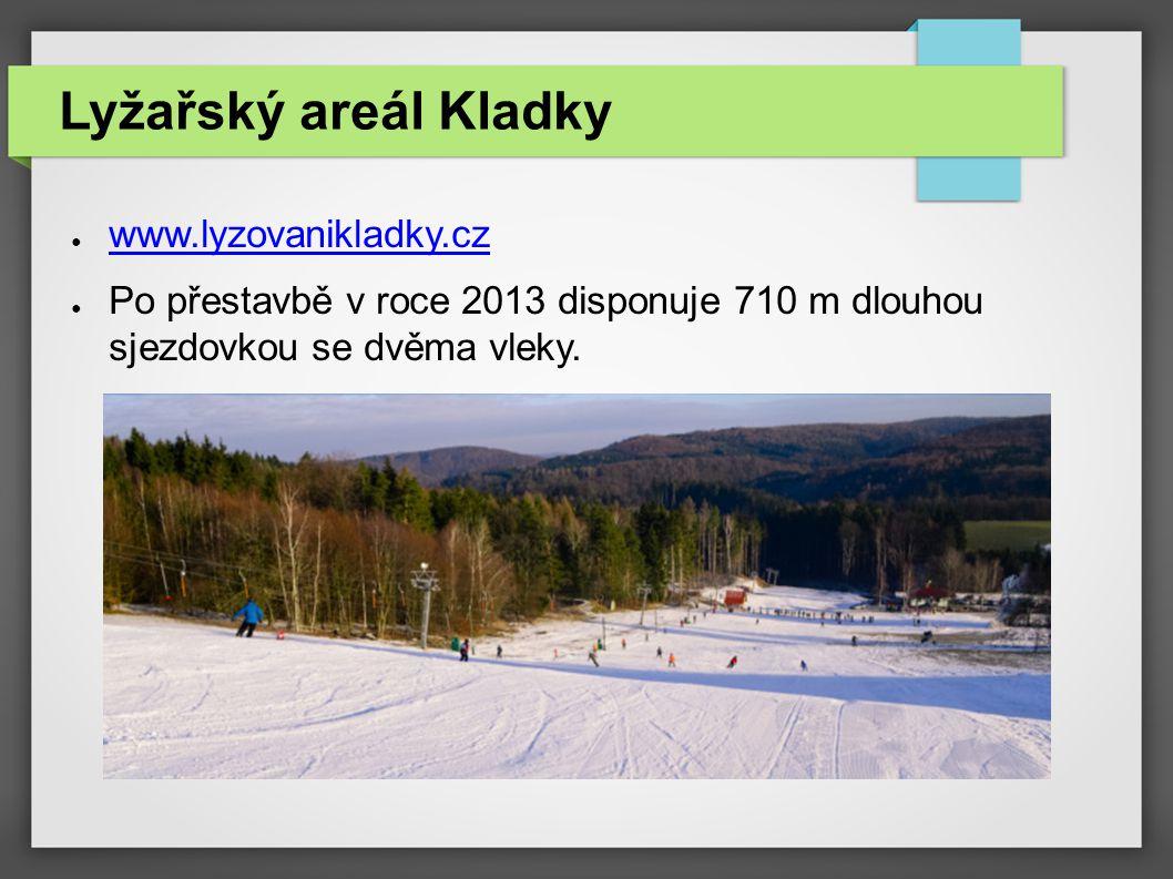 Lyžařský areál Kladky ● www.lyzovanikladky.cz www.lyzovanikladky.cz ● Po přestavbě v roce 2013 disponuje 710 m dlouhou sjezdovkou se dvěma vleky.