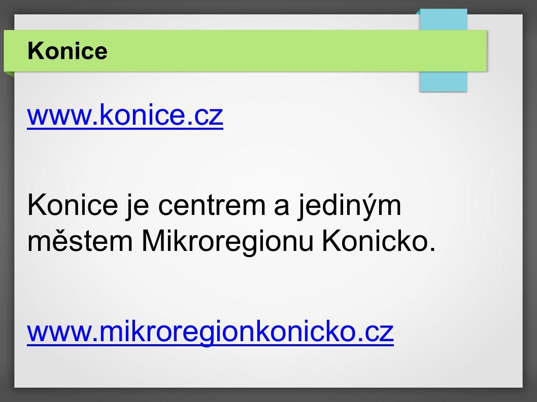 www.konice.cz Konice je centrem a jediným městem Mikroregionu Konicko. www.mikroregionkonicko.cz