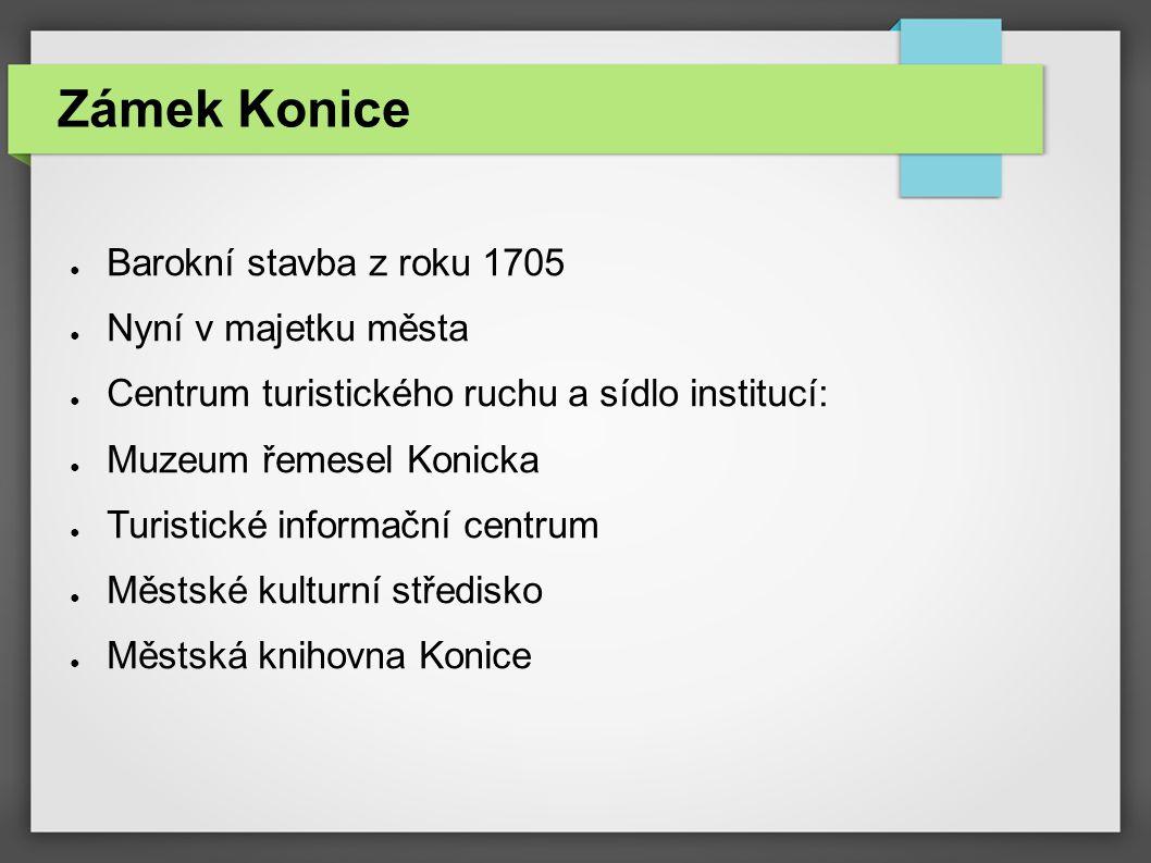 ● Barokní stavba z roku 1705 ● Nyní v majetku města ● Centrum turistického ruchu a sídlo institucí: ● Muzeum řemesel Konicka ● Turistické informační c