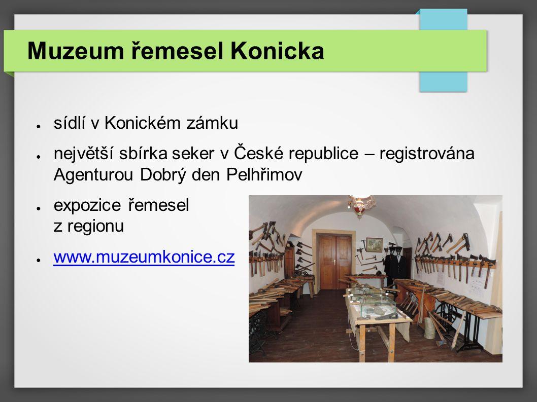 Muzeum řemesel Konicka ● sídlí v Konickém zámku ● největší sbírka seker v České republice – registrována Agenturou Dobrý den Pelhřimov ● expozice řeme