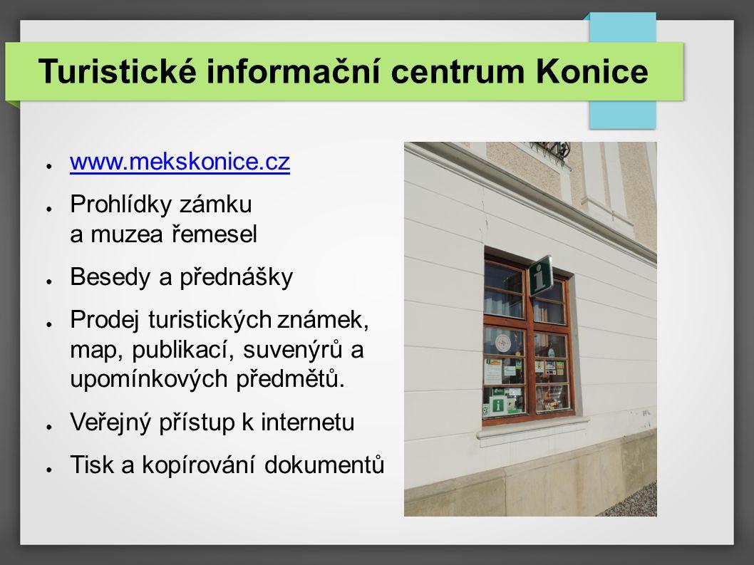 Turistické informační centrum Konice ● www.mekskonice.cz www.mekskonice.cz ● Prohlídky zámku a muzea řemesel ● Besedy a přednášky ● Prodej turistickýc