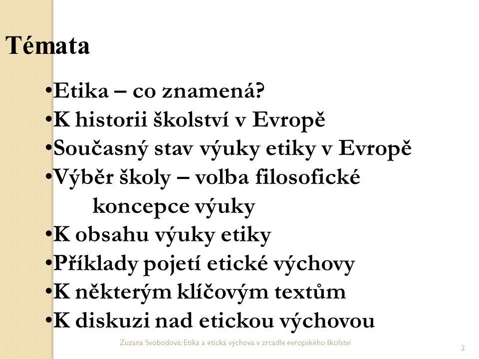 Zuzana Svobodová: Etika a etická výchova v zrcadle evropského školství 2 Témata Etika – co znamená? K historii školství v Evropě Současný stav výuky e