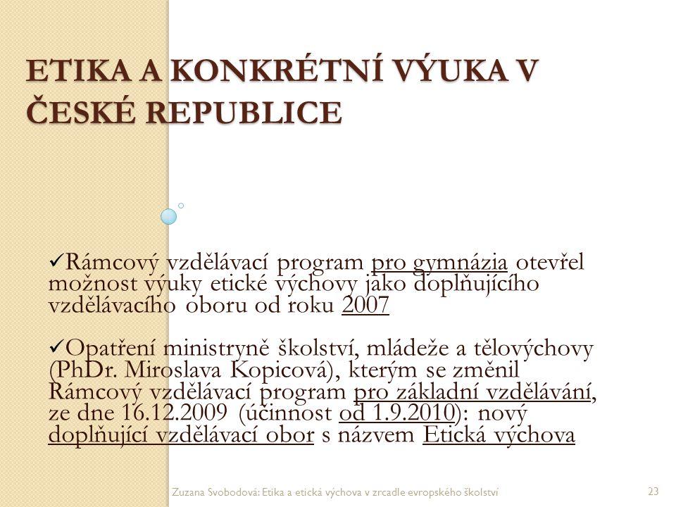 ETIKA A KONKRÉTNÍ VÝUKA V ČESKÉ REPUBLICE Rámcový vzdělávací program pro gymnázia otevřel možnost výuky etické výchovy jako doplňujícího vzdělávacího