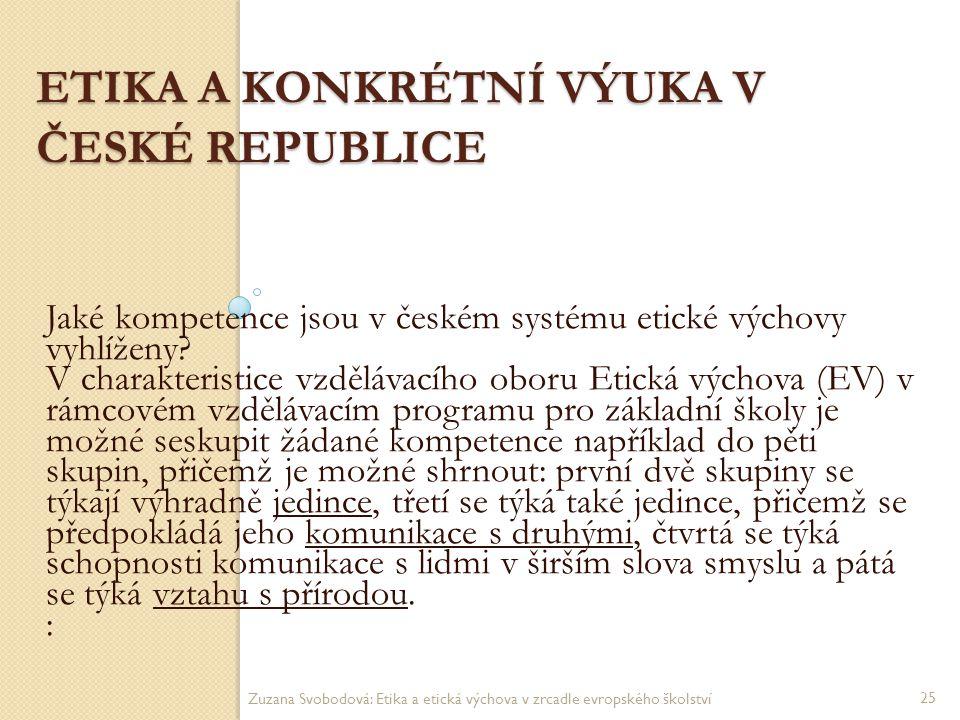 ETIKA A KONKRÉTNÍ VÝUKA V ČESKÉ REPUBLICE Jaké kompetence jsou v českém systému etické výchovy vyhlíženy? V charakteristice vzdělávacího oboru Etická