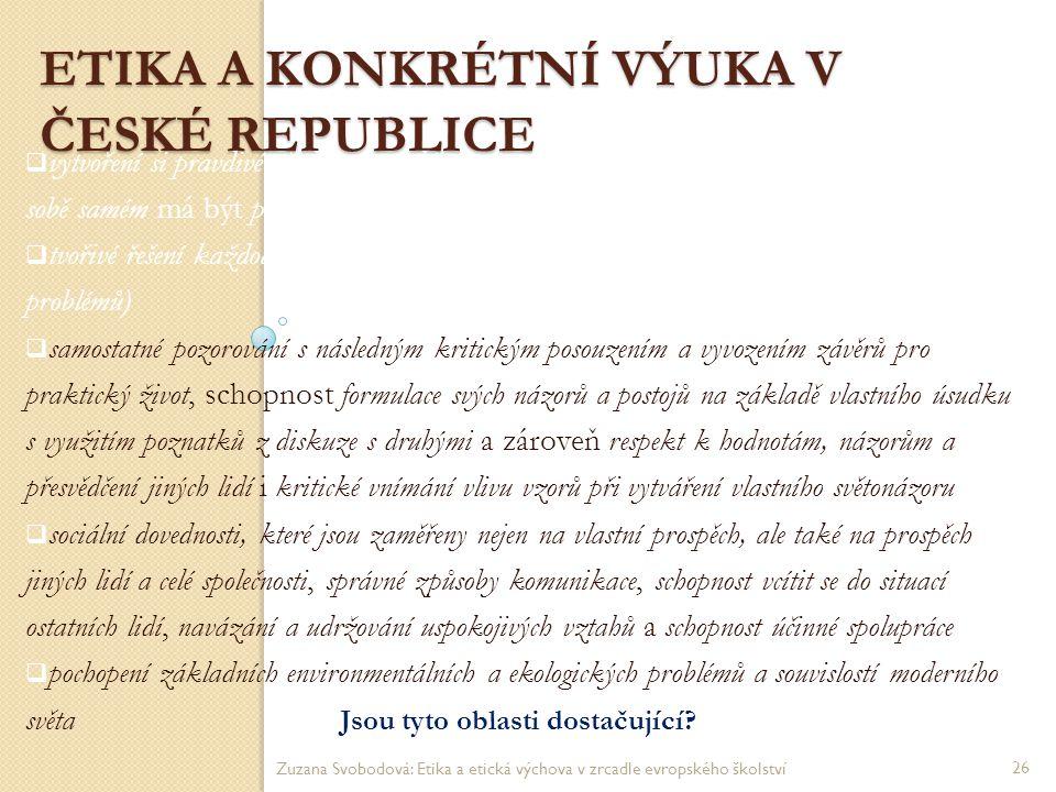ETIKA A KONKRÉTNÍ VÝUKA V ČESKÉ REPUBLICE  vytvoření si pravdivé představy o sobě samém, přičemž se dále říká, že tato představa o sobě samém má být