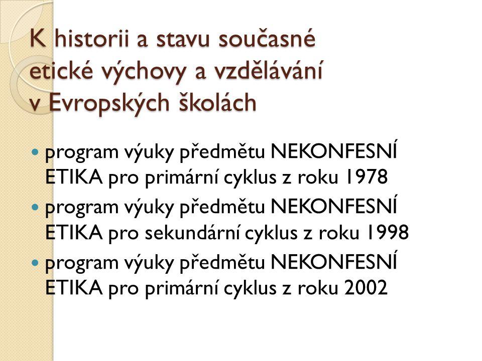 K historii a stavu současné etické výchovy a vzdělávání v Evropských školách program výuky předmětu NEKONFESNÍ ETIKA pro primární cyklus z roku 1978 p