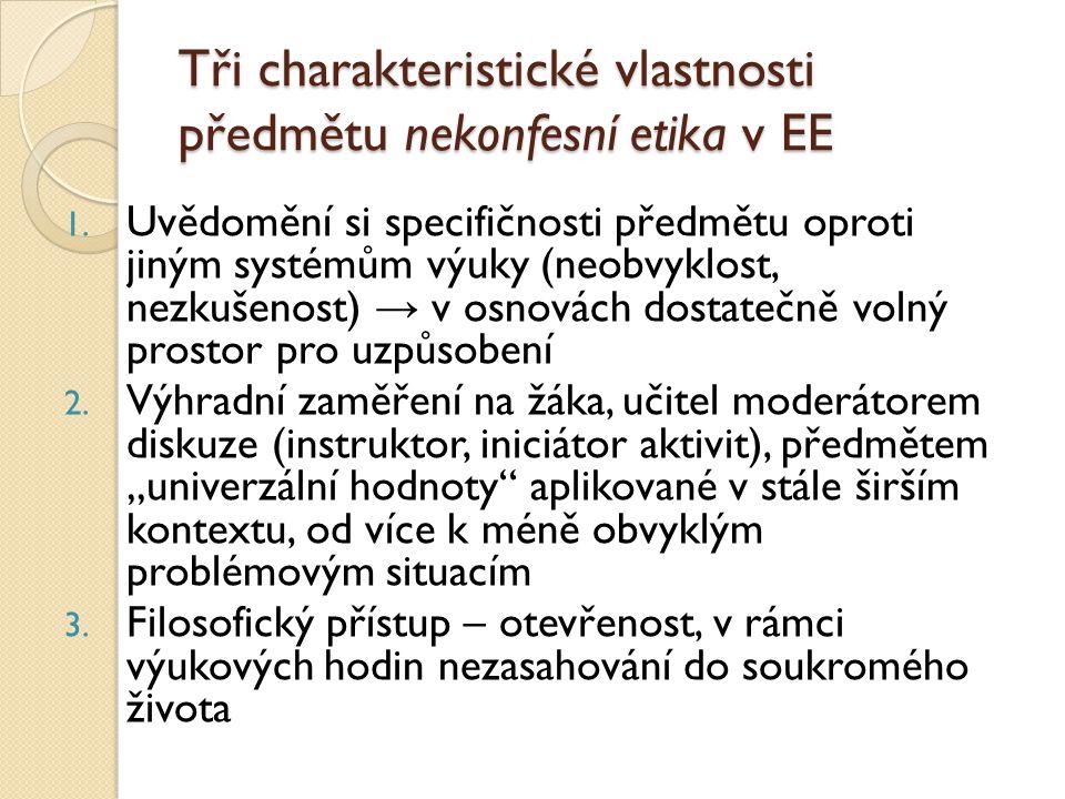 Tři charakteristické vlastnosti předmětu nekonfesní etika v EE 1. Uvědomění si specifičnosti předmětu oproti jiným systémům výuky (neobvyklost, nezkuš