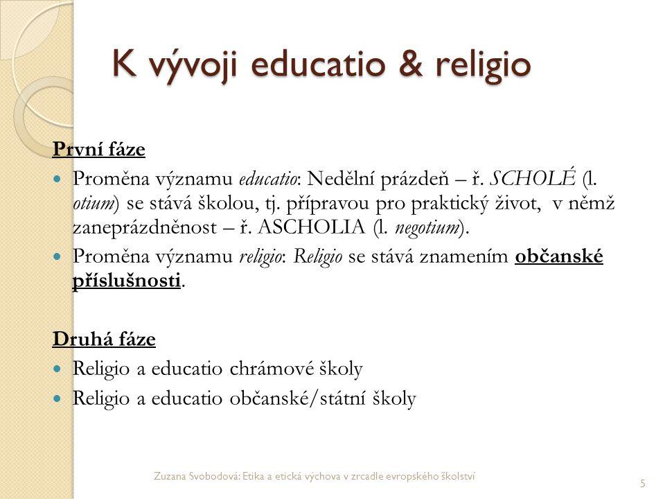 K vývoji educatio & religio První fáze Proměna významu educatio: Nedělní prázdeň – ř. SCHOLÉ (l. otium) se stává školou, tj. přípravou pro praktický ž