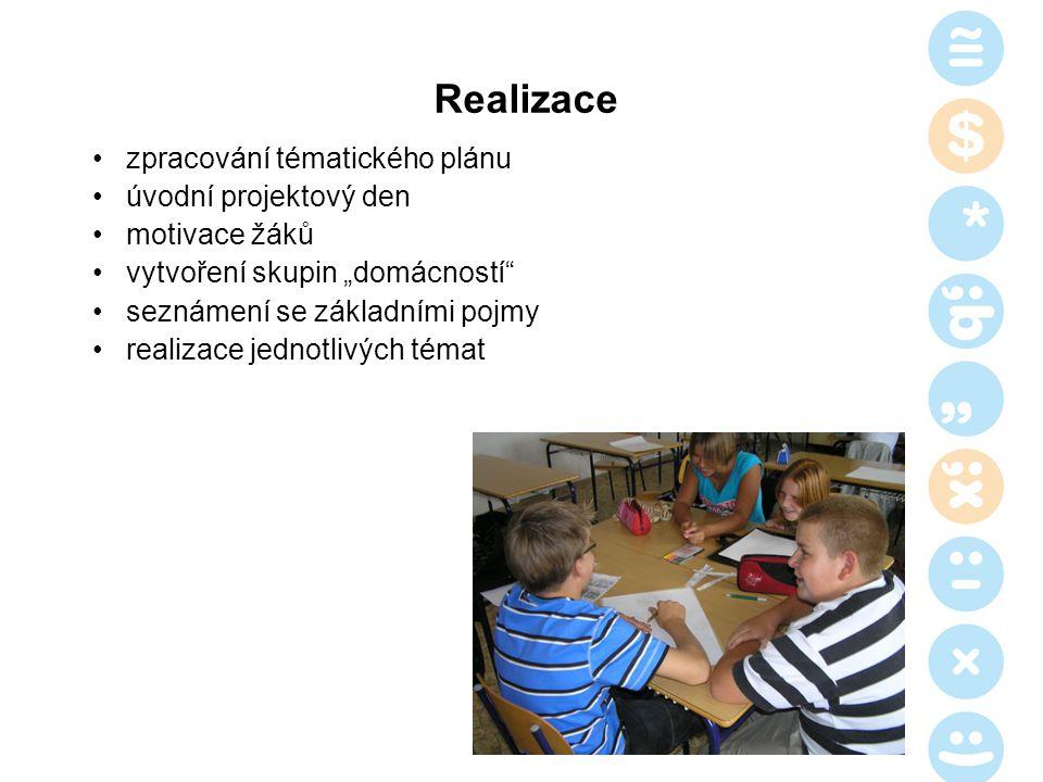 """Realizace zpracování tématického plánu úvodní projektový den motivace žáků vytvoření skupin """"domácností"""" seznámení se základními pojmy realizace jedno"""