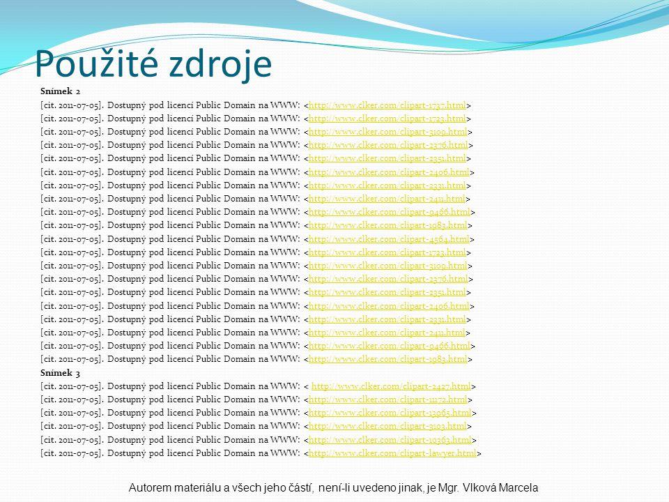 Použité zdroje Snímek 2 [cit. 2011-07-05]. Dostupný pod licencí Public Domain na WWW: http://www.clker.com/clipart-1737.html [cit. 2011-07-05]. Dostup