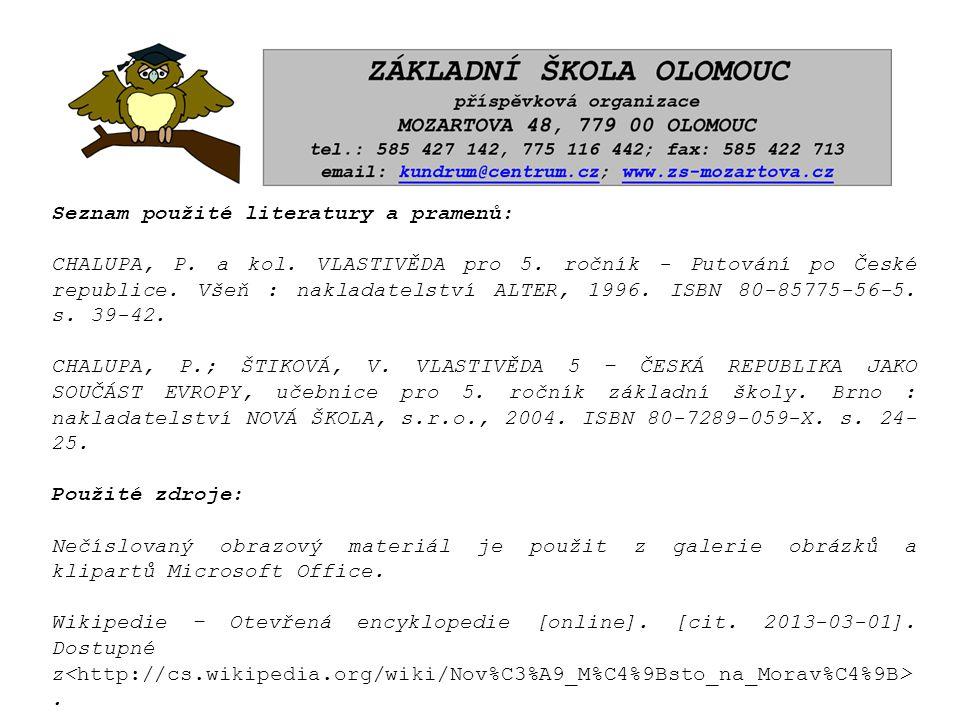 Seznam použité literatury a pramenů: CHALUPA, P. a kol. VLASTIVĚDA pro 5. ročník - Putování po České republice. Všeň : nakladatelství ALTER, 1996. ISB