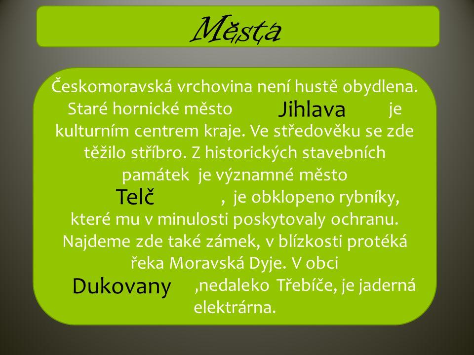 Mesta Českomoravská vrchovina není hustě obydlena. Staré hornické město …………………… je kulturním centrem kraje. Ve středověku se zde těžilo stříbro. Z hi