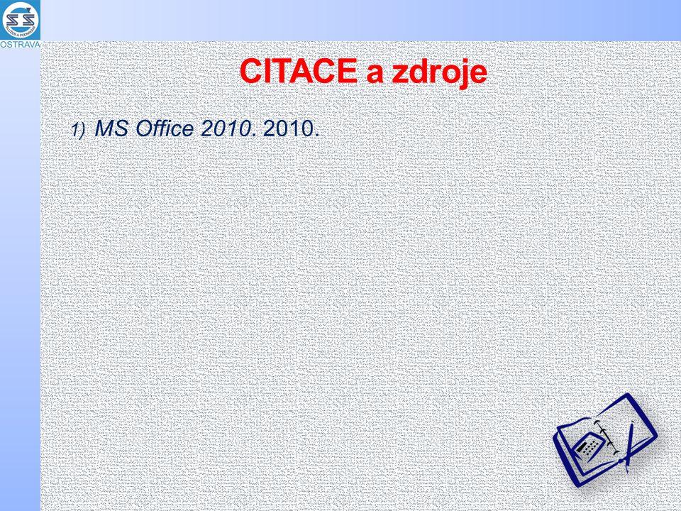 CITACE a zdroje 1) MS Office 2010. 2010.