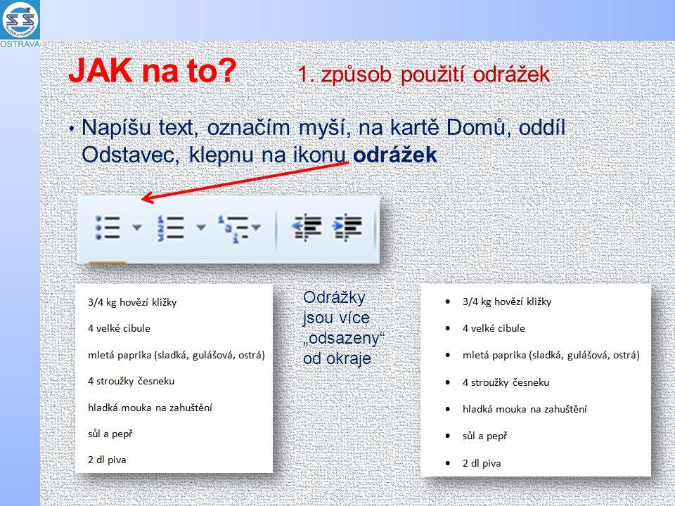 """JAK na to? Napíšu text, označím myší, na kartě Domů, oddíl Odstavec, klepnu na ikonu odrážek 1. způsob použití odrážek Odrážky jsou více """"odsazeny"""" od"""
