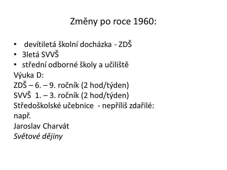 Změny po roce 1960: devítiletá školní docházka - ZDŠ 3letá SVVŠ střední odborné školy a učiliště Výuka D: ZDŠ – 6.