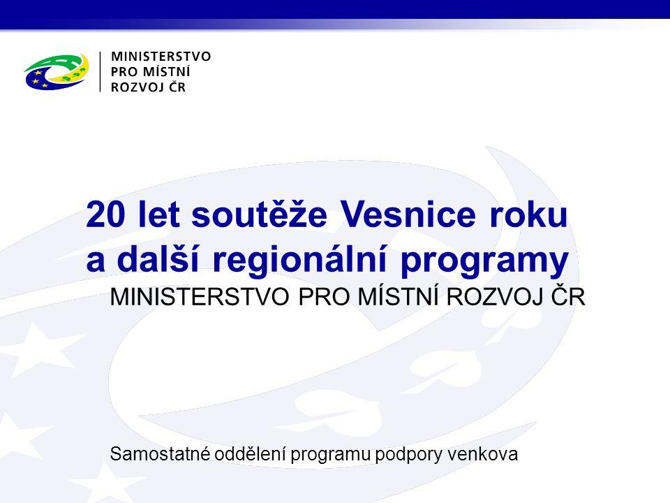 MINISTERSTVO PRO MÍSTNÍ ROZVOJ ČR Samostatné oddělení programu podpory venkova 20 let soutěže Vesnice roku a další regionální programy