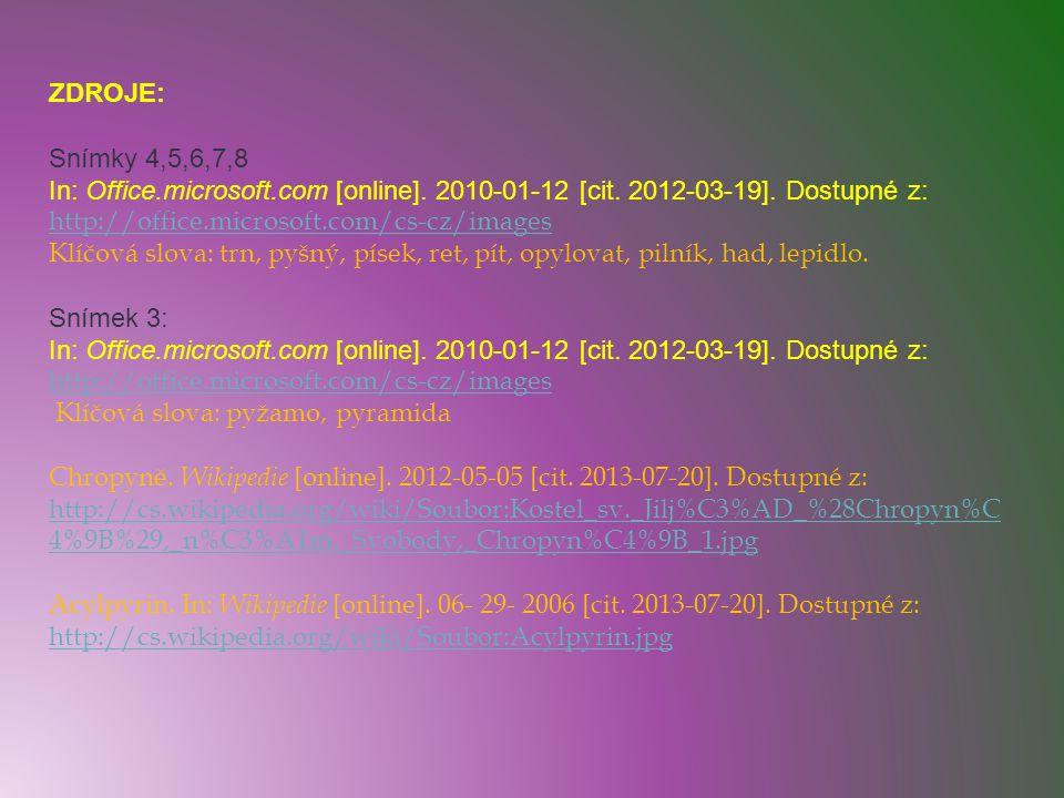 ZDROJE: Snímky 4,5,6,7,8 In: Office.microsoft.com [online]. 2010-01-12 [cit. 2012-03-19]. Dostupné z: http://office.microsoft.com/cs-cz/images http://