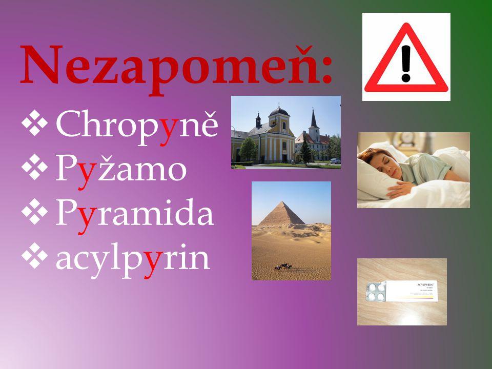 Nezapomeň:  Chropyně  Pyžamo  Pyramida  acylpyrin
