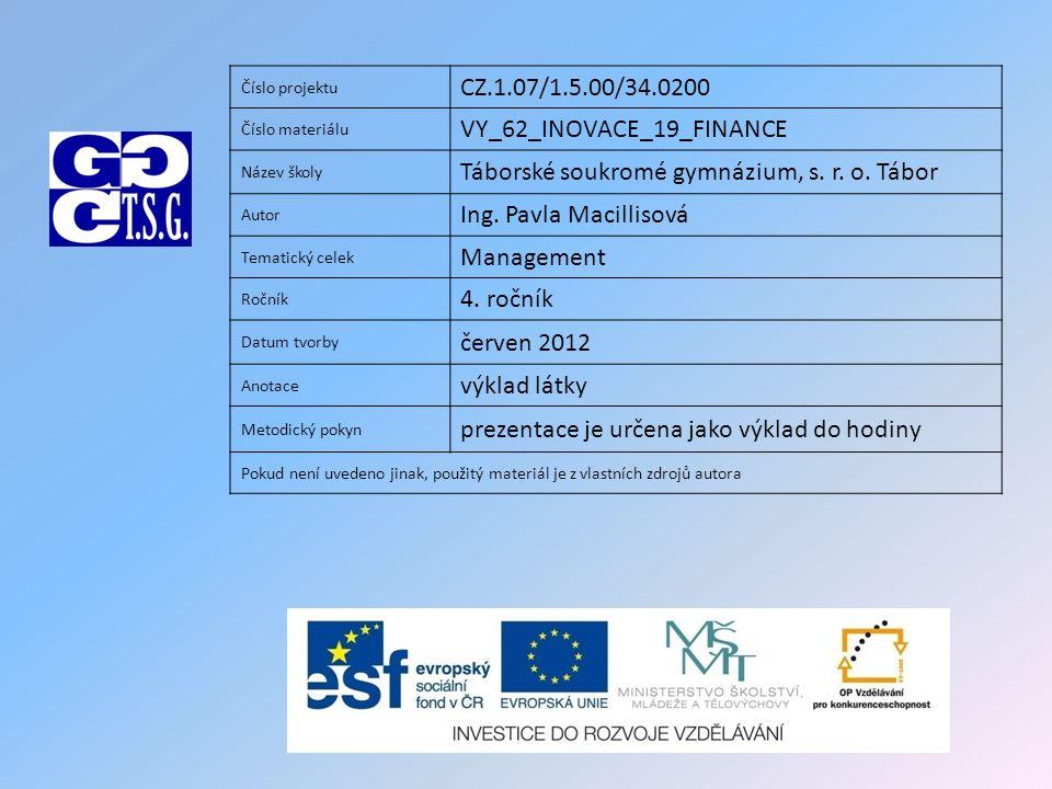 Číslo projektu CZ.1.07/1.5.00/34.0200 Číslo materiálu VY_62_INOVACE_19_FINANCE Název školy Táborské soukromé gymnázium, s. r. o. Tábor Autor Ing. Pavl