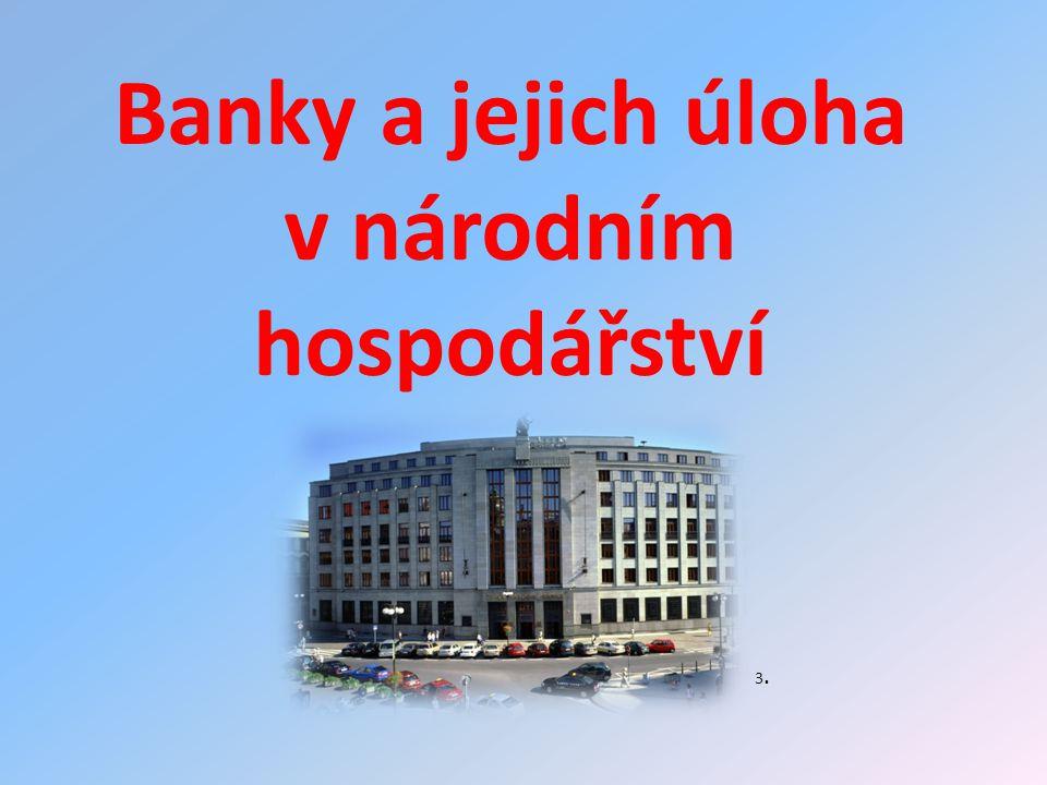 Banky a jejich úloha v národním hospodářství 3.3.